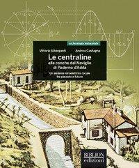 Le centraline alle conche del Naviglio di Paderno d'Adda. Un sistema idroelettrico locale tra passato e futuro