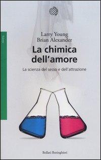 La chimica dell'amore. La scienza del sesso e dell'attrazione