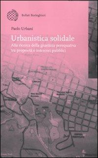 Urbanistica solidale. Alla ricerca della giustizia perequativa tra proprietà e interessi pubblici