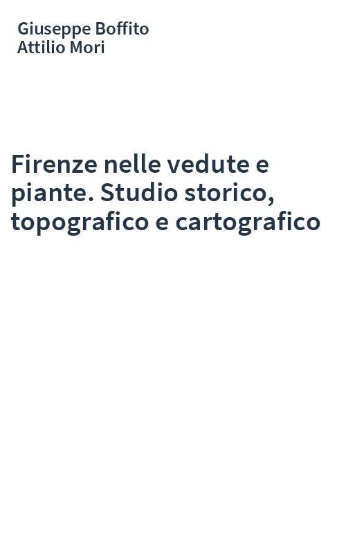Firenze nelle vedute e piante. Studio storico, topografico e cartografico