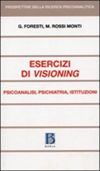 Esercizi di visioning. Psicoanalisi, psichiatria, istituzioni