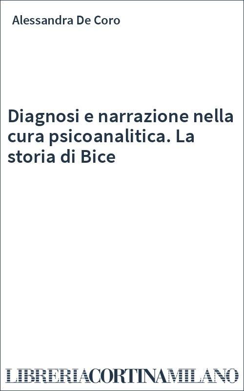 Diagnosi e narrazione nella cura psicoanalitica. La storia di Bice
