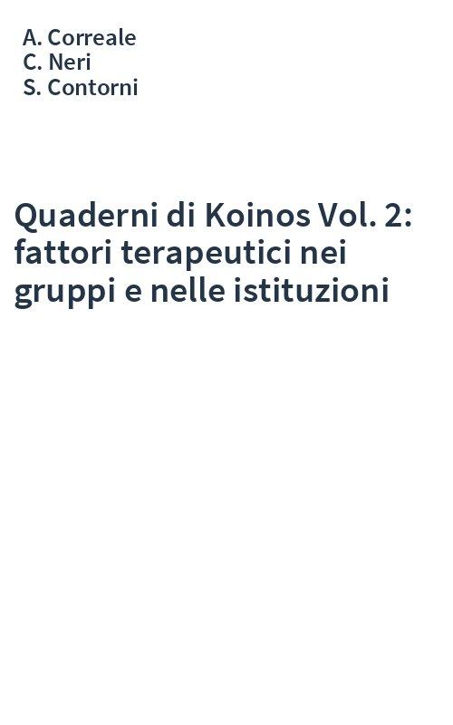 Quaderni di Koinos Vol. 2: fattori terapeutici nei gruppi e nelle istituzioni