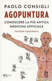Agopuntura. Conoscere la più antica medicina ufficiale