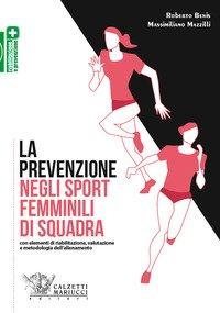 La prevenzione negli sport femminili di squadra. Con elementi di riabilitazione, valutazione e metodologia dell'allenamento
