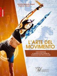 L'arte del movimento. Come riprendere il controllo della mobilità eliminando ogni tipo di dolore