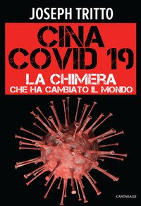Cina Covid-19. La chimera che ha cambiato il mondo