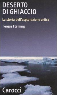 Deserto di ghiaccio. La storia dell'esplorazione artica