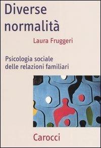 Diverse normalità. Psicologia sociale delle relazioni familiari