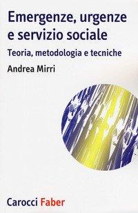 Emergenze, urgenze e servizio sociale. Teoria, metodologia e tecniche