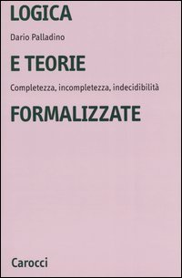 Logica e teorie formalizzate. Completezza, incompletezza, indecidibilità