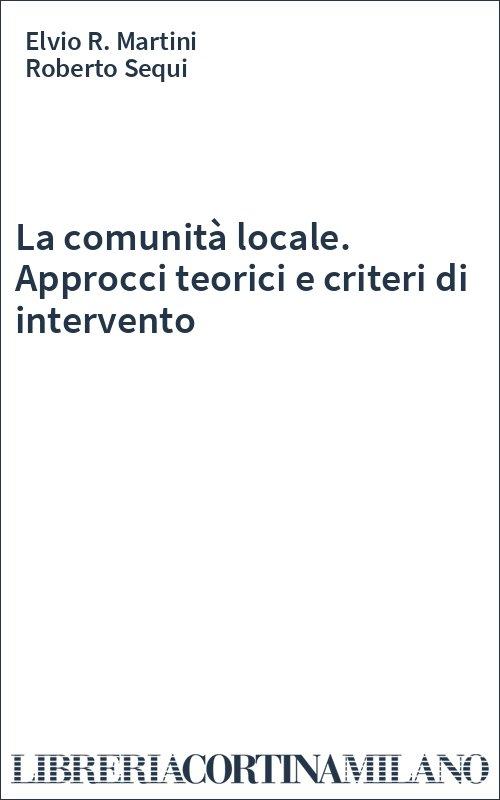La comunità locale. Approcci teorici e criteri di intervento