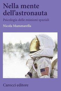 Nella mente dell'astronauta. Psicologia delle missioni spaziali
