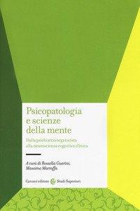 Psicopatologia e scienze della mente. Dalla psichiatria organicista alla neuroscienza cognitiva clinica