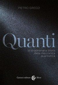 Quanti. La straordinaria storia della meccanica quantistica