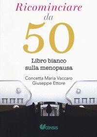 Ricominciare da 50. Libro bianco sulla menopausa