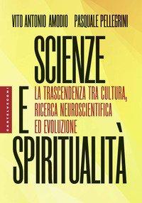Scienze e spiritualità. La trascendenza tra cultura, ricerca neuroscientifica ed evoluzione