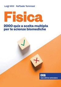 Fisica. 2000 quiz a scelta multipla per le scienze biomediche