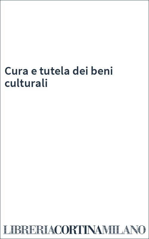 Cura e tutela dei beni culturali