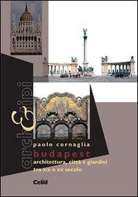 Budapest. Architettura, città e giardini tra XIX e XX secolo