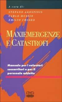 Maxiemergenze e catastrofi. Manuale per i volontari soccorritori e per il personale addetto