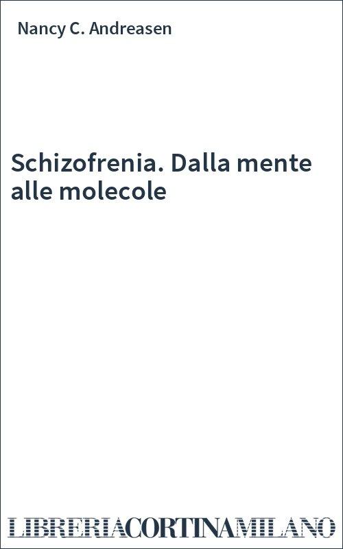 Schizofrenia. Dalla mente alle molecole