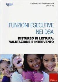 Funzioni esecutive nei DSA. Disturbo di lettura: valutazione e intervento