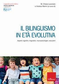 Il bilinguismo in età evolutiva. Aspetti cognitivi, linguistici, neuropsicologici, educativi