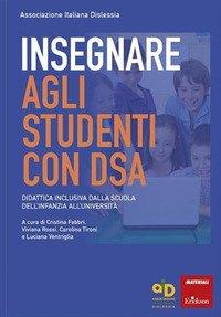 Insegnare agli studenti con DSA Didattica inclusiva dalla scuola dell'infanzia all'università