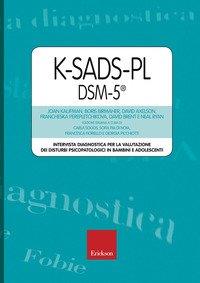 K-SADS-PL DSM-5®. Intervista diagnostica per la valutazione dei disturbi psicopatologici in bambini e adolescenti