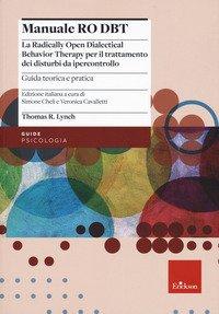 Manuale Ro DBT. La Radically Open Dialectical Behavior Therapy per il trattamento dei disturbi da ipercontrollo
