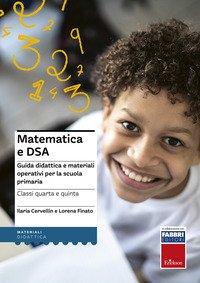 Matematica e DSA. Guida didattica e materiali operativi per la scuola primaria. Classi 4-5