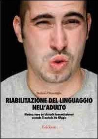 Riabilitazione del linguaggio nell'adulto. Rieducazione dei disturbi fonoarticolatori secondo il metodo De Filippis