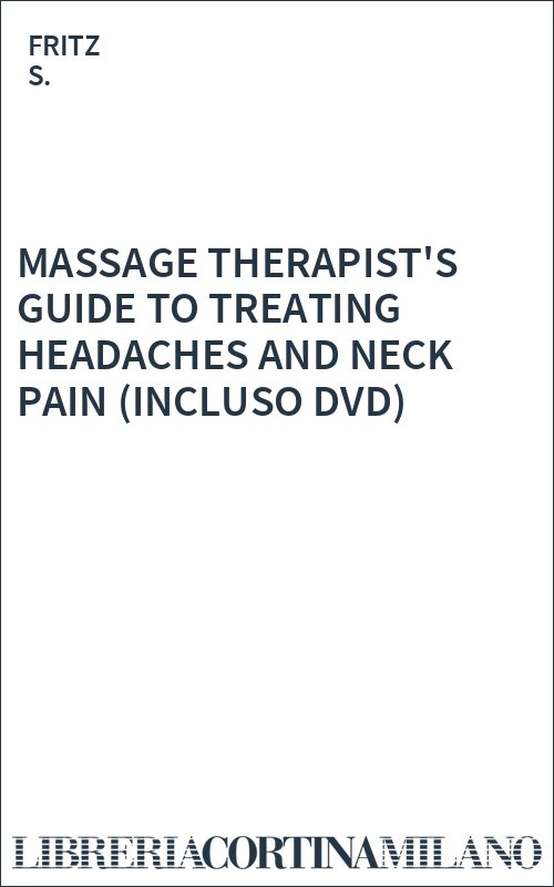 MASSAGE THERAPIST'S GUIDE TO TREATING HEADACHES AND NECK PAIN (INCLUSO DVD)