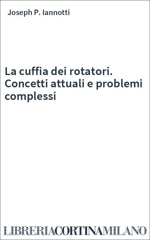 La cuffia dei rotatori. Concetti attuali e problemi complessi