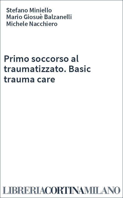 Primo soccorso al traumatizzato. Basic trauma care