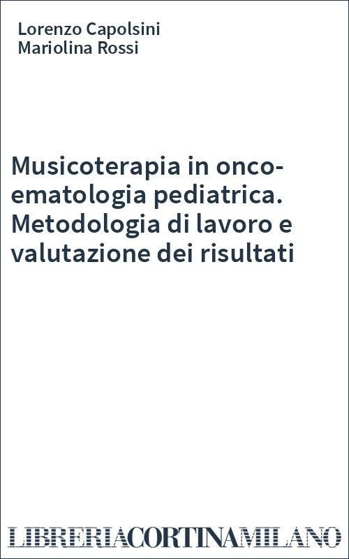 Musicoterapia in onco-ematologia pediatrica. Metodologia di lavoro e valutazione dei risultati