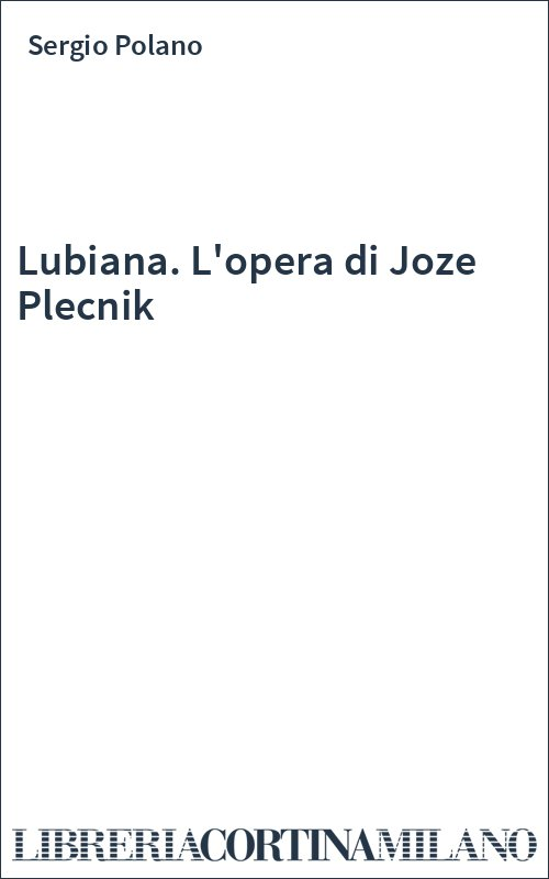 Lubiana. L'opera di Joze Plecnik