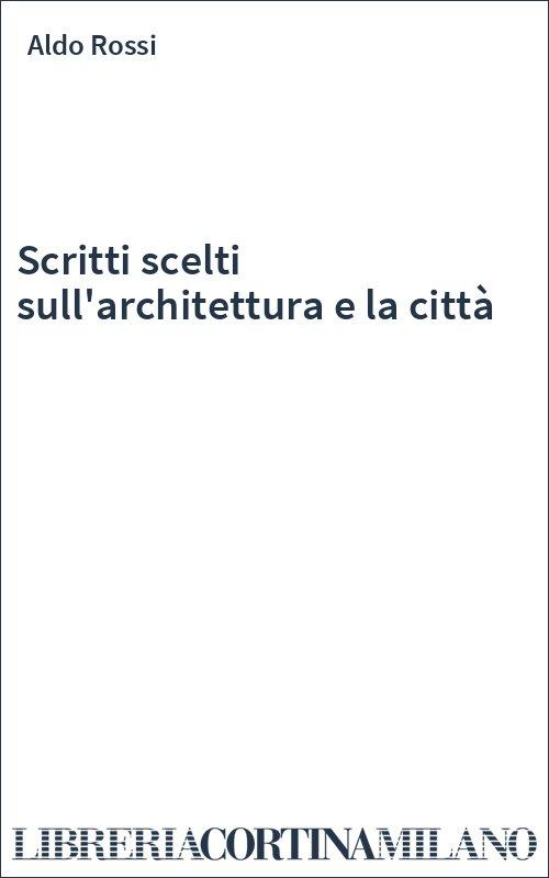 Scritti scelti sull'architettura e la città