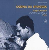 Cabina da spiaggia. Luigi Cosenza alla VI Triennale di Milano 1936