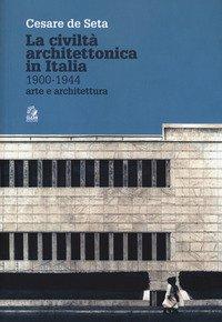 La civiltà architettonica in Italia 1900-1944. Arte e architettura