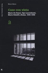 Case con vista. Mario De Renzi, Ugo Luccichenti, Mario Ridolfi a Roma (1935-1940)