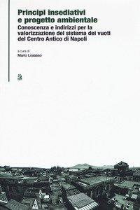 Principi insediativi e progetto ambientale. Conoscenza e indirizzi per la valorizzazione del sistema dei vuoti del centro antico di Napoli