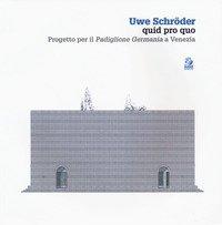 Uwe Schröder quid pro quo. Progetto per il «Padiglione Germania» a Venezia
