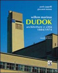 Willem Marinus Dudok. Architetture e città (1884-1974)