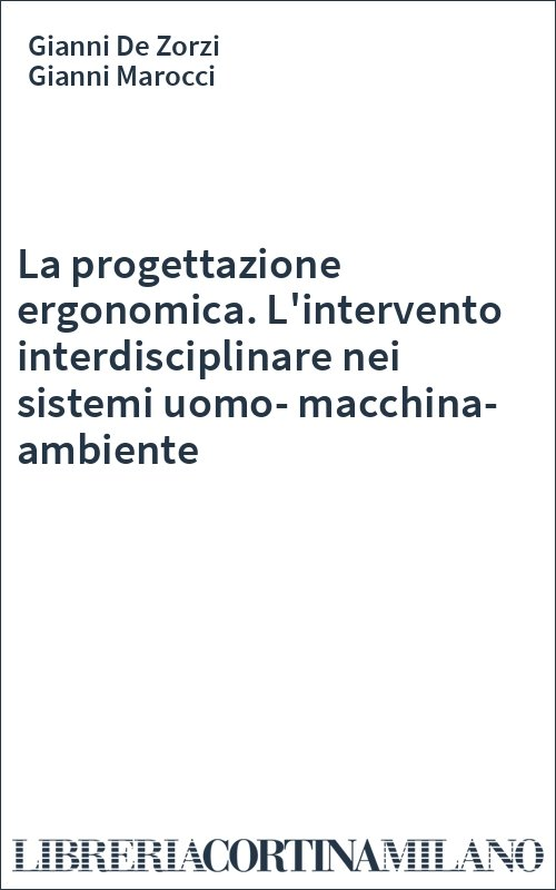 La progettazione ergonomica. L'intervento interdisciplinare nei sistemi uomo-macchina-ambiente