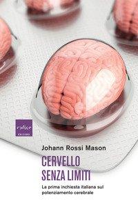 Cervello senza limiti. La prima inchiesta italiana sul potenziamento cerebrale