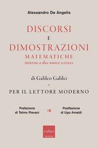 Discorsi e dimostrazioni matematiche intorno a due nuove scienze di Galileo Galilei. Per il lettore moderno
