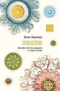 Evoluzioni. Quindici miti che spiegano il nostro mondo