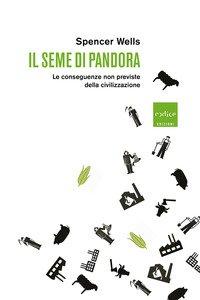 Il seme di Pandora. Le conseguenze non previste della civilizzazione